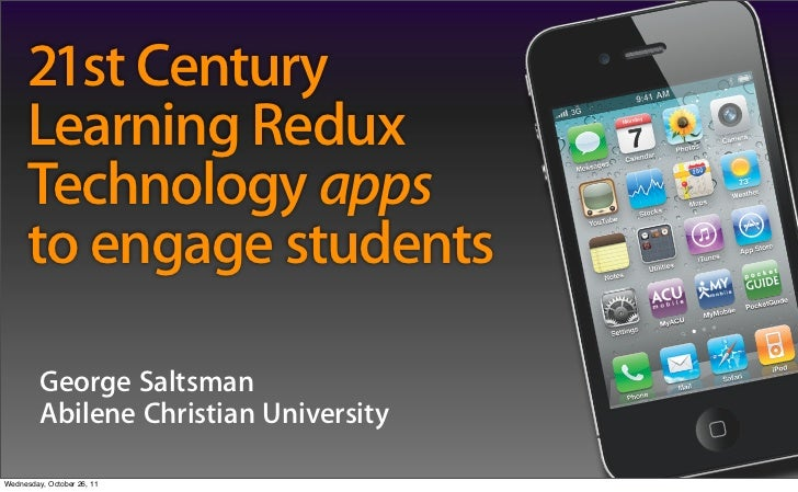 21st Century      Learning Redux      Technology apps      to engage students         George Saltsman         Abilene Chri...