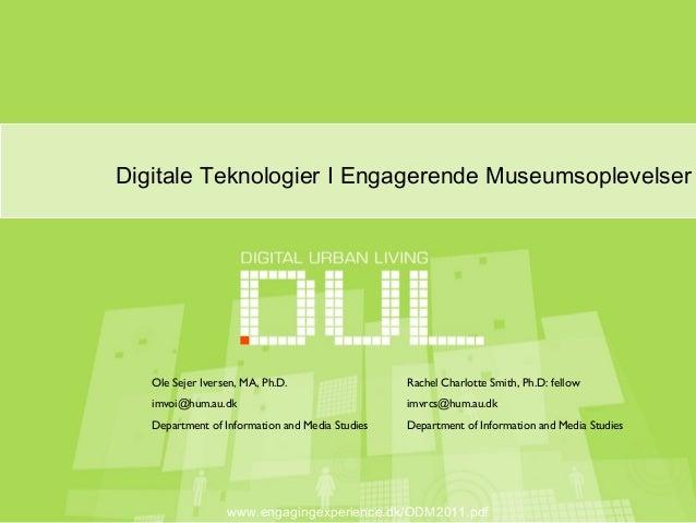 Ole Sejer Iversen, MA, Ph.D. imvoi@hum.au.dk Department of Information and Media Studies Digitale Teknologier I Engagerend...