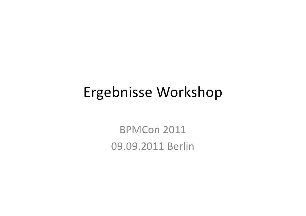 ErgebnisseWorkshop    BPMCon 2011   09.09.2011Berlin