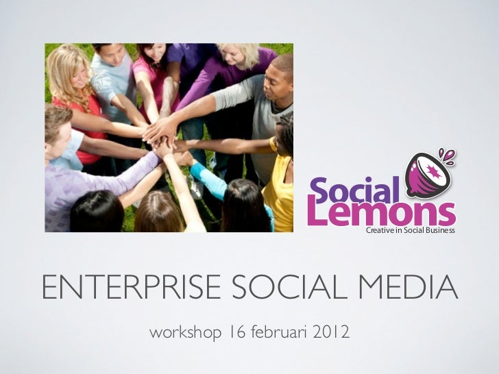 Social                        Lemons   Creative in Social BusinessENTERPRISE SOCIAL MEDIA     workshop 16 februari 2012