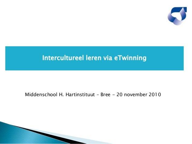 Middenschool H. Hartinstituut – Bree - 20 november 2010 Intercultureel leren via eTwinning