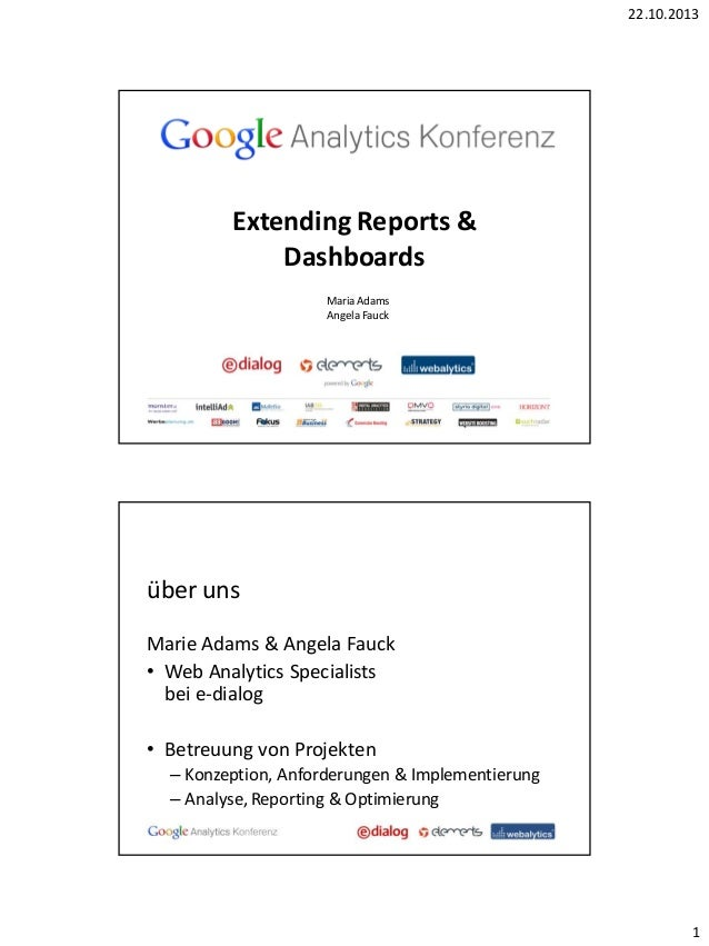 22.10.2013  Extending Reports & Dashboards Maria Adams Angela Fauck  über uns Marie Adams & Angela Fauck • Web Analytics S...