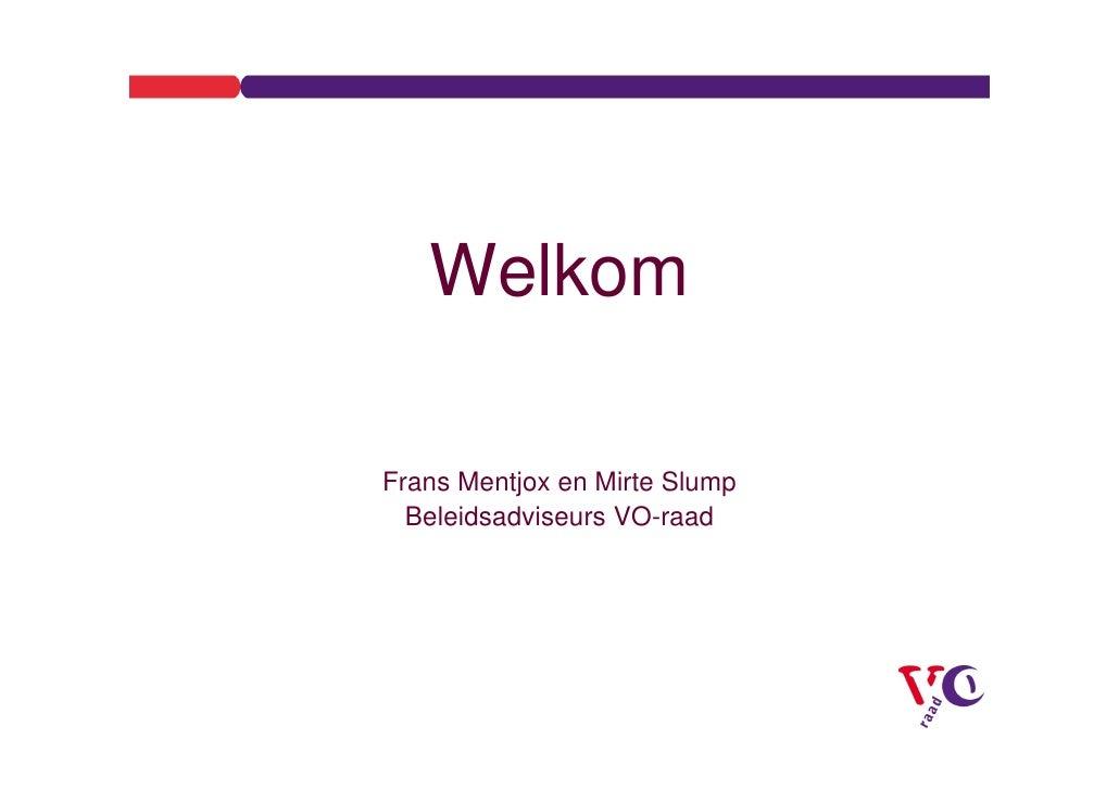 Welkom  Frans Mentjox en Mirte Slump   Beleidsadviseurs VO-raad