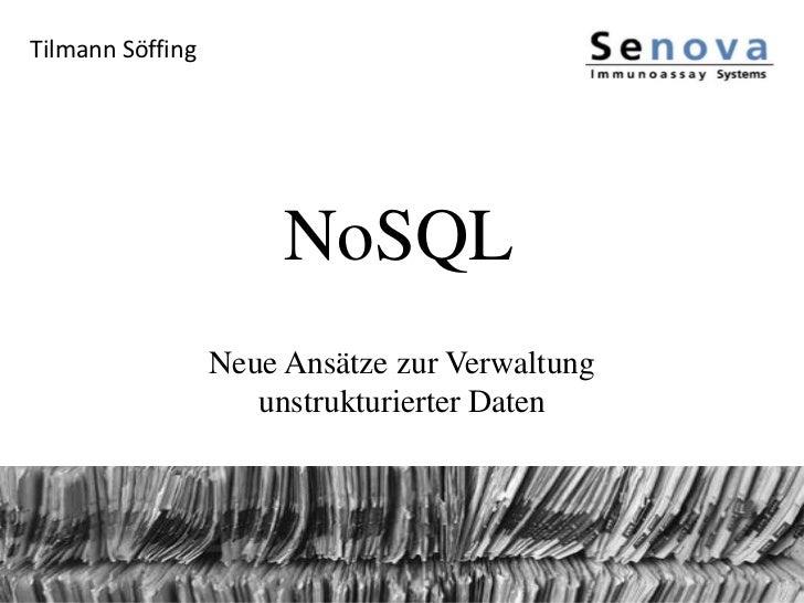 NoSQL<br />Neue Ansätze zur Verwaltung unstrukturierter Daten<br />Tilmann Söffing<br />