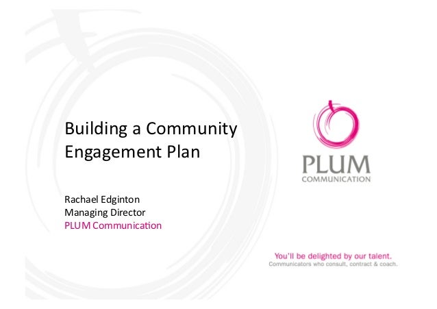 Building a Community  Engagement Plan Rachael Edginton Managing Director PLUM Communica:on