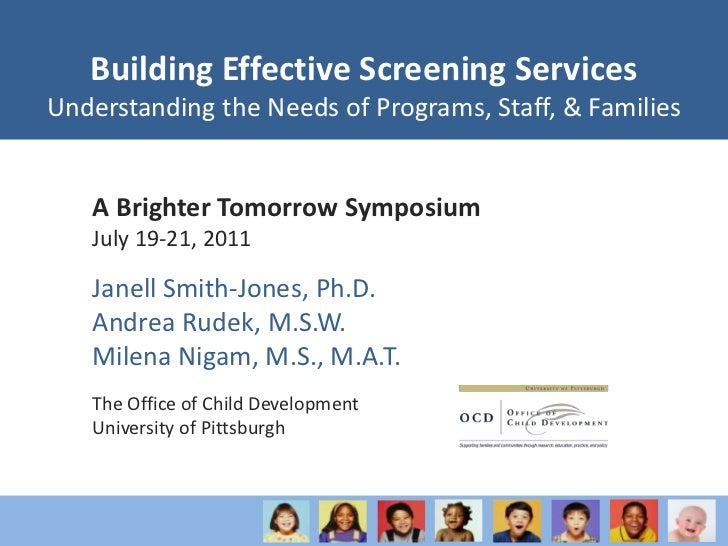 Building Effective Screening Services  Understanding the Needs of Programs, Staff, & Families<br />A Brighter Tomorrow Sym...