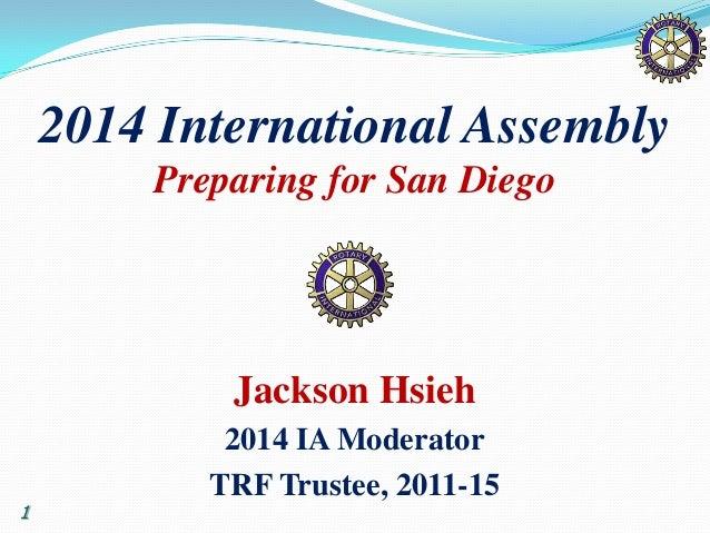 12014 International AssemblyPreparing for San DiegoJackson Hsieh2014 IA ModeratorTRF Trustee, 2011-15