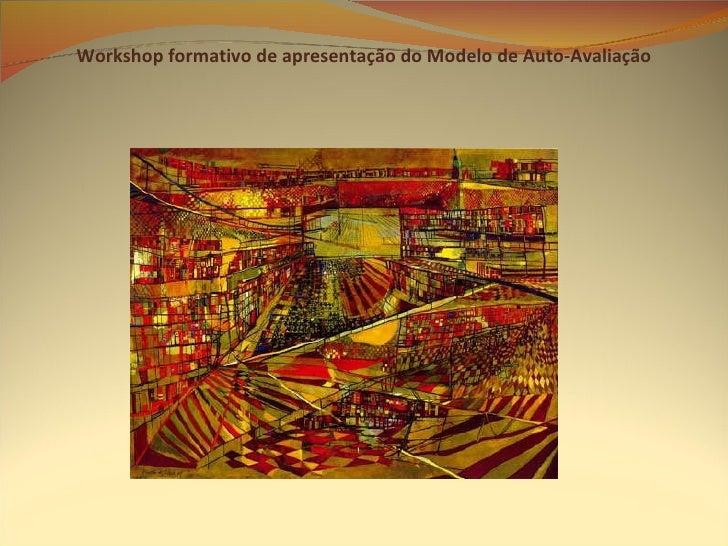 Workshop Formativo De ApresentaçãO Do Modelo De Auto AvaliaçãO