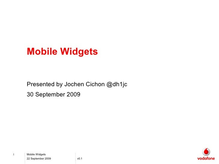 Mobile Widgets       Presented by Jochen Cichon @dh1jc     30 September 2009     1   Mobile Widgets     22 September 2009 ...