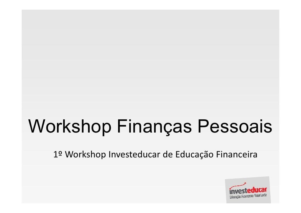 Workshop Finanças Pessoais   1º Workshop Investeducar de Educação Financeira