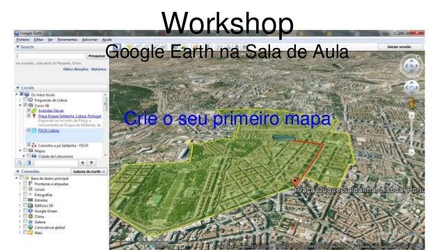 Workshop  Google Earth na Sala de Aula  Crie o seu primeiro mapa