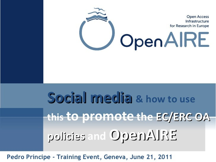 Social media  & how to use  this  to promote  the  EC/ERC OA policies  and  OpenAIRE   Pedro Príncipe - Training Event, Ge...