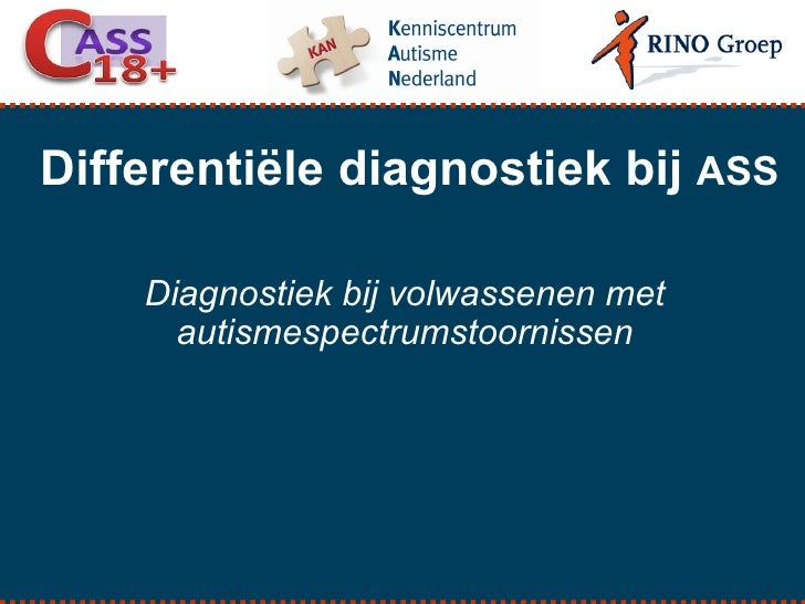 Differentiële diagnostiek bij  ASS Diagnostiek bij volwassenen met  autismespectrumstoornissen