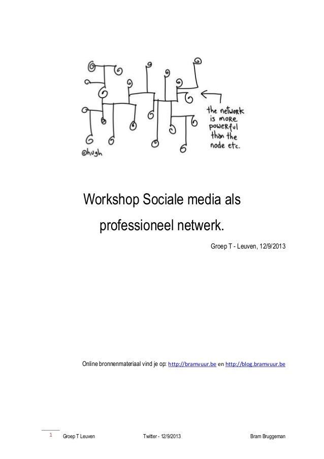 Groep T Leuven Twitter - 12/9/2013 Bram Bruggeman1 Workshop Sociale media als professioneel netwerk. Groep T - Leuven, 12/...