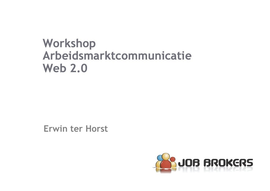 Workshop Arbeidsmarktcommunicatie Web 2.0     Erwin ter Horst
