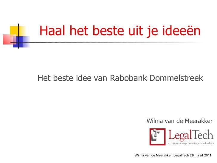 <ul>Haal het beste uit je ideeën </ul><ul>Het beste idee van Rabobank Dommelstreek <li>Wilma van de Meerakker </li></ul>