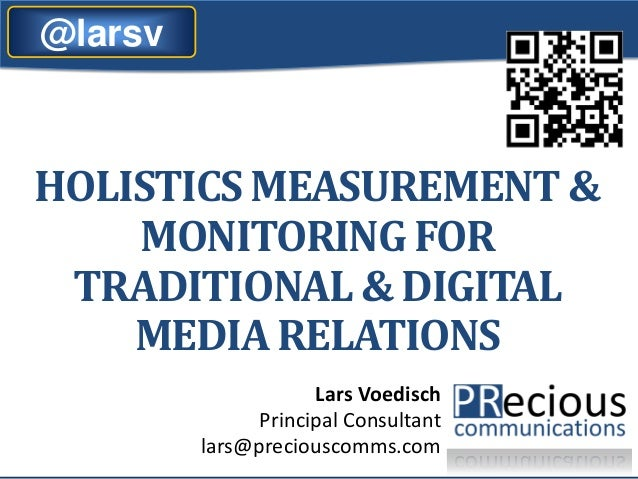 @larsv  HOLISTICS MEASUREMENT & MONITORING FOR TRADITIONAL & DIGITAL MEDIA RELATIONS Lars Voedisch Principal Consultant la...