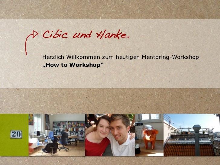 """Cibic und Hanke.Herzlich Willkommen zum heutigen Mentoring-Workshop""""How to Workshop"""""""