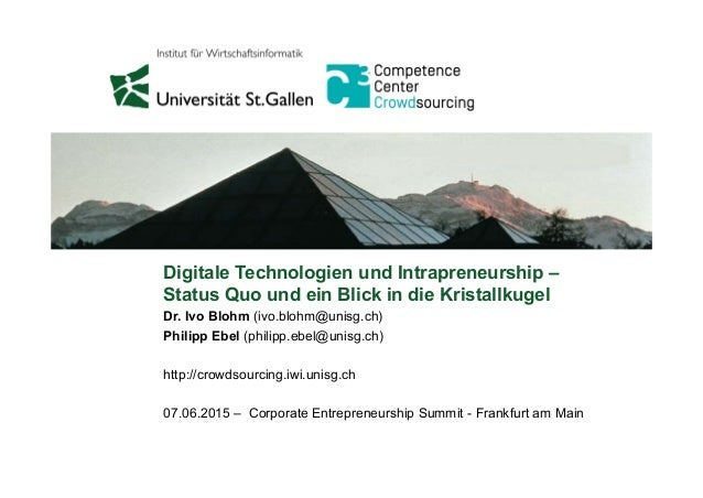 Digitale Technologien und Intrapreneurship – Status Quo und ein Blick in die Kristallkugel Dr. Ivo Blohm (ivo.blohm@unisg....