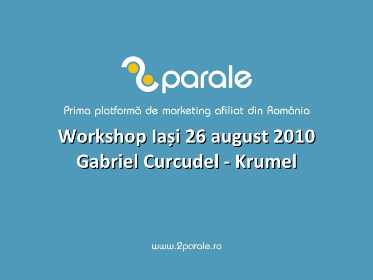 Workshop Ia ș i 26 august 2010 Gabriel Curcudel - Krumel
