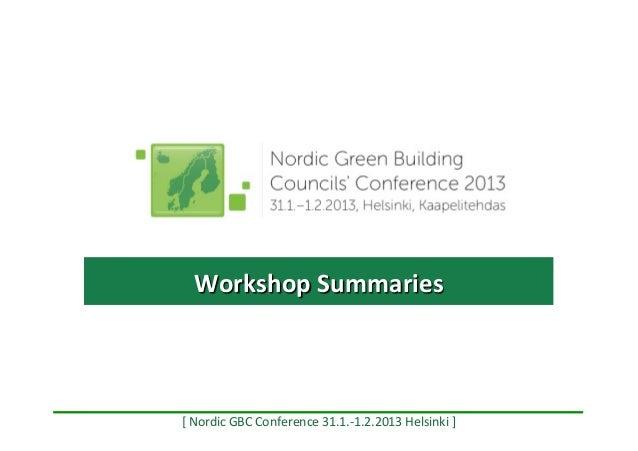 Workshop Summaries  [ Nordic GBC Conference 31.1.-‐1.2.2013 Helsinki ]