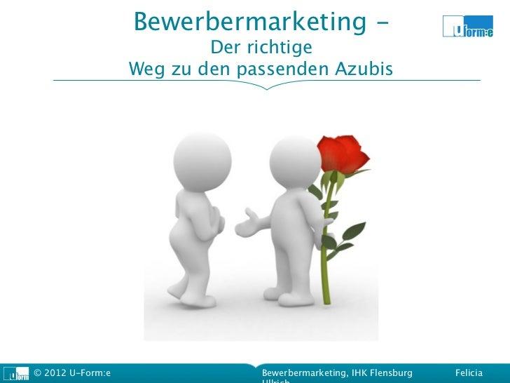 Bewerbermarketing -                          Der richtige                  Weg zu den passenden Azubis© 2012 U-Form:e     ...