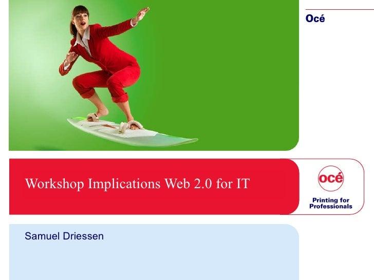 Workshop Implications Web 2.0 for IT Samuel Driessen