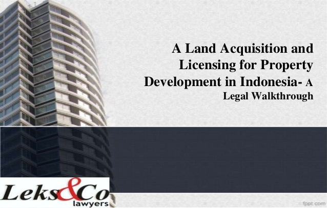A Land Acquisition and     Licensing for PropertyDevelopment in Indonesia- A            Legal Walkthrough