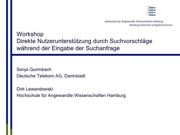 WorkshopDirekte Nutzerunterstützung durch Suchvorschlägewährend der Eingabe der SuchanfrageSonja QuirmbachDeutsche Telekom...