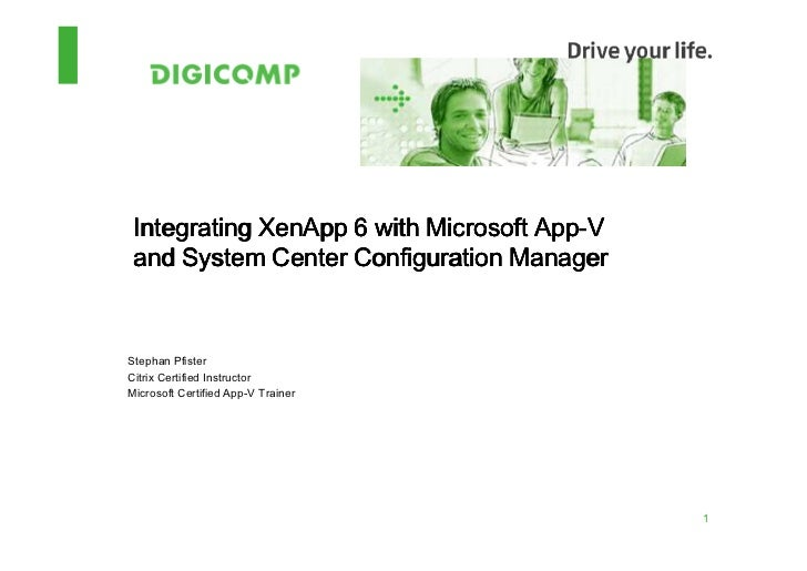 App- Integrating XenApp 6 with Microsoft App-V and System Center Configuration ManagerStephan PfisterCitrix Certified Inst...