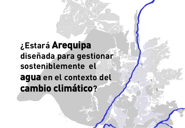 ¿Estará Arequipadiseñada para gestionar sosteniblemente el aguaen el contexto del cambio climático?