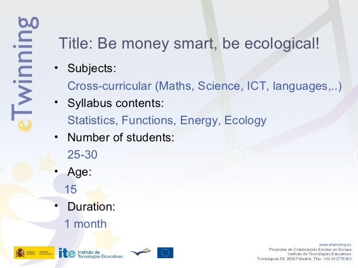 <ul><li>Subjects:  </li></ul><ul><li>Cross-curricular (Maths, Science, ICT, languages,..) </li></ul><ul><li>Syllabus conte...
