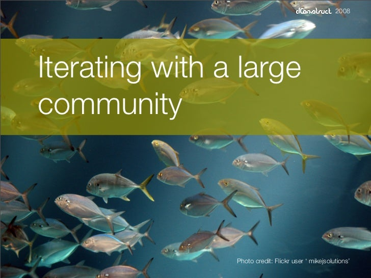 2008     Iterating with a large community                    Photo credit: Flickr user ' mikejsolutions'