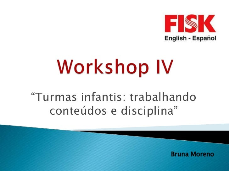 """""""Turmas infantis: trabalhando   conteúdos e disciplina""""                        Bruna Moreno"""