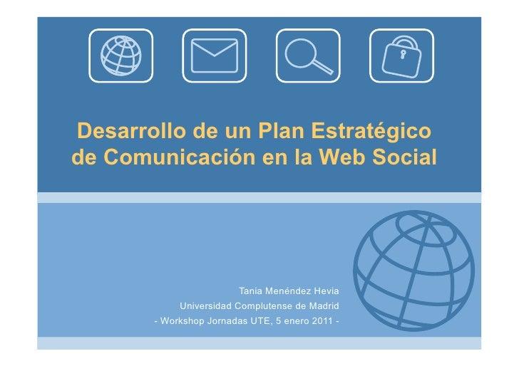 Desarrollo de un Plan Estratégicode Comunicación en la Web Social                        Tania Menéndez Hevia            U...