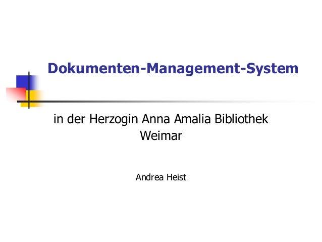 Dokumenten-Management-System in der Herzogin Anna Amalia Bibliothek Weimar Andrea Heist