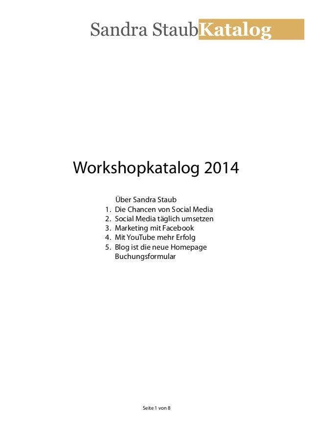 Sandra StaubKatalog  Workshopkatalog 2014 1. 2. 3. 4. 5.  Über Sandra Staub Die Chancen von Social Media Social Media tägl...