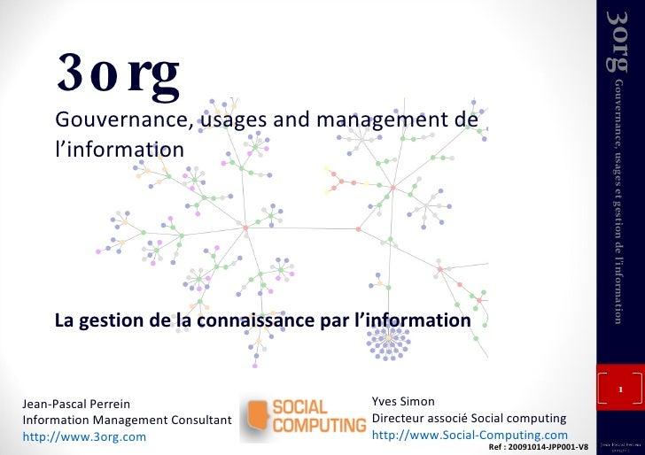 3org Gouvernance, usages and management de l'information La gestion de la connaissance par l'information Jean-Pascal Perre...