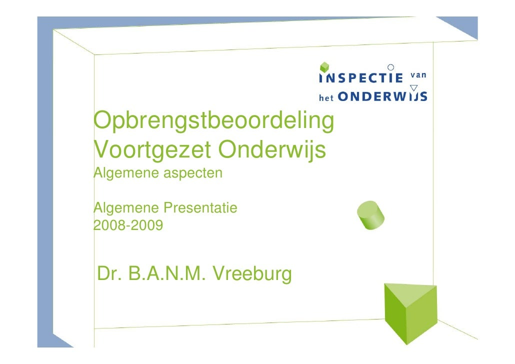 Opbrengstbeoordeling Voortgezet Onderwijs Algemene aspecten  Algemene Presentatie 2008-2009   Dr. B.A.N.M. Vreeburg