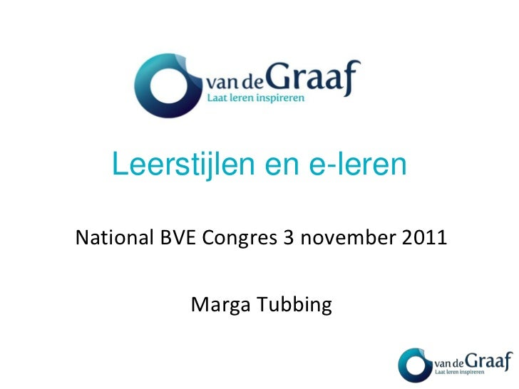 Leerstijlen en e-lerenNational BVE Congres 3 november 2011           Marga Tubbing