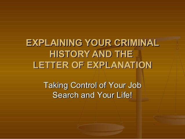 EXPLAINING YOUR CRIMINALEXPLAINING YOUR CRIMINAL HISTORY AND THEHISTORY AND THE LETTER OF EXPLANATIONLETTER OF EXPLANATION...
