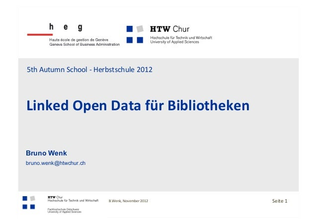5th	  Autumn	  School	  -­‐	  Herbstschule	  2012	  Linked	  Open	  Data	  für	  Bibliotheken	  Bruno Wenkbruno.wenk@htwch...