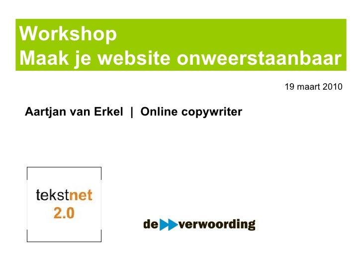Workshop  Maak je website onweerstaanbaar Aartjan van Erkel  |  Online copywriter 19 maart 2010