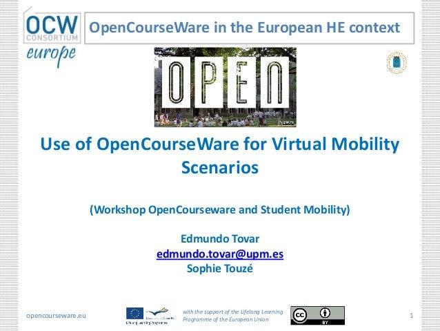Use of OpenCourseWare for Virtual MobilityScenarios(Workshop OpenCourseware and Student Mobility)Edmundo Tovaredmundo.tova...