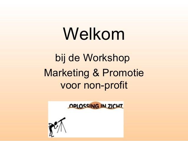 Welkom bij de Workshop Marketing & Promotie voor non-profit