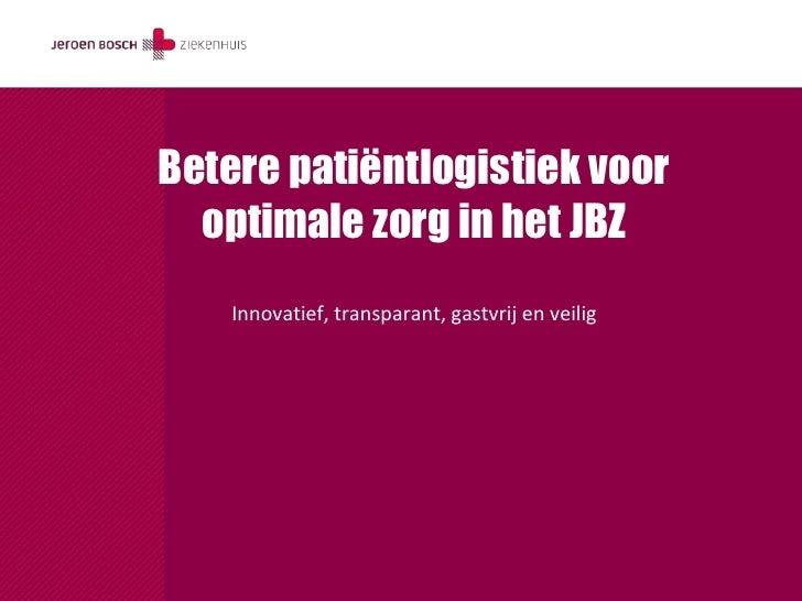 Betere patiëntlogistiek voor  optimale zorg in het JBZ    Innovatief, transparant, gastvrij en veilig