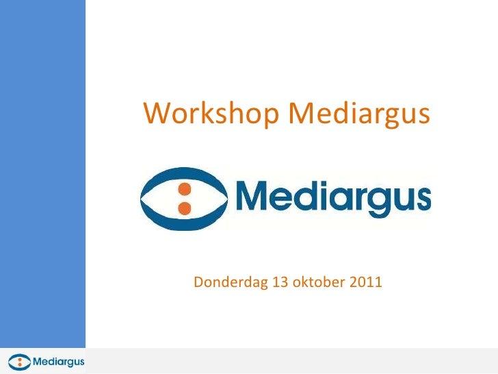 Workshop Mediargus <br />Donderdag 13 oktober 2011<br />