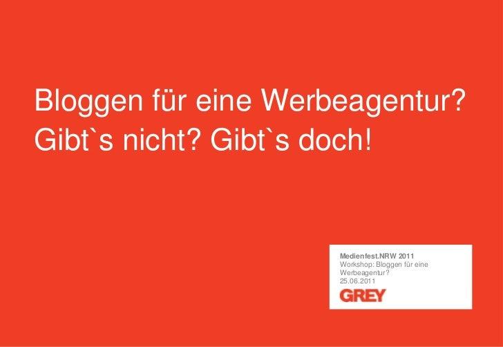 Bloggen für eine Werbeagentur?Gibt`s nicht? Gibt`s doch!<br />Medienfest.NRW 2011<br />Workshop: Bloggen für eine Werbeage...