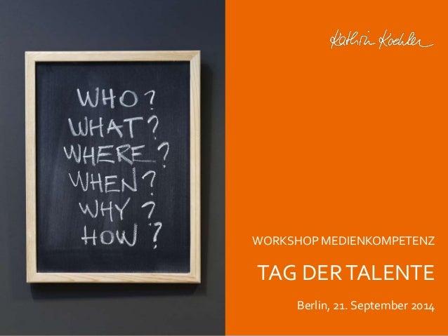 Workshop Anke Rippert Soziale Netze - Berlin, 30. Mai 2013  WORKSHOP MEDIENKOMPETENZ  TAG DER TALENTE  Berlin, 21. Septemb...