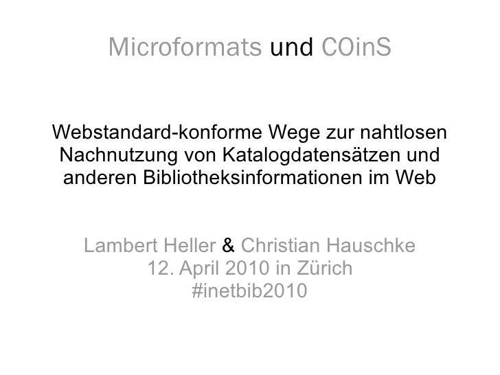 Microformats  und  COinS Webstandard-konforme Wege zur nahtlosen Nachnutzung von Katalogdatensätzen und anderen Bibliothek...